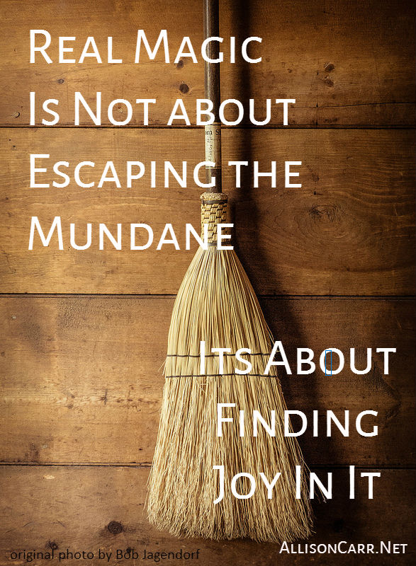 real magic is not about escaping the mundane, it's about finding joy in it